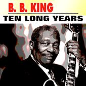 Ten Long Years by B.B. King