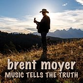 Music Tells the Truth by Brent Moyer