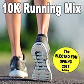 10K Running Mix (The Electro EDM Spring 2017 Edition) & DJ Mix von Various Artists
