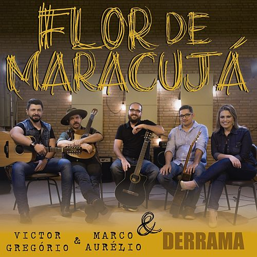 Flor de Maracujá de Victor Gregório & Marco Aurélio & Derrama