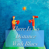 There Is No Distance With Blues by Various Artists