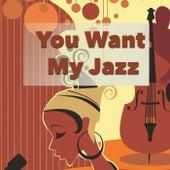 You Want My Jazz de Various Artists