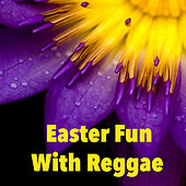Easter Fun With Reggae by Various Artists