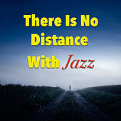 There Is No Distance With Jazz de Various Artists