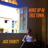 Woke up in This Town by Jace Everett