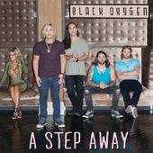 A Step Away by Black Oxygen