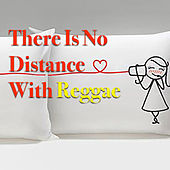 There Is No Distance With Reggae by Various Artists