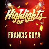 Highlights of Francis Goya, Vol. 1 by Various Artists