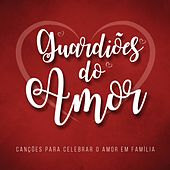 Guardiões do Amor (Canções para Celebrar o Amor em Família) de Various Artists