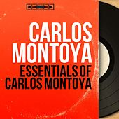 Essentials of Carlos Montoya (Mono Version) by Carlos Montoya