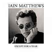 Except for a Tear von Iain Matthews