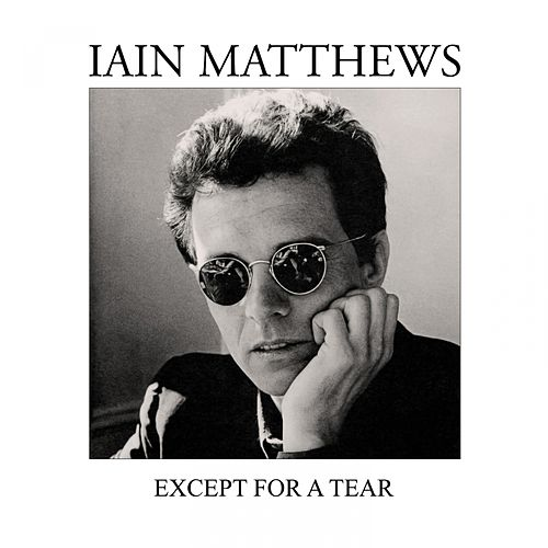 Except for a Tear by Iain Matthews