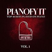 Pianofy It, Vol. 1 - Top 40 Hits Played On Piano von Various Artists