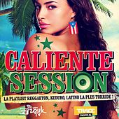 Caliente Session (La playlist Reggaeton, Kuduro, Latino la plus torride !) de Various Artists