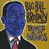 Blues Is My Business by Big Bill Broonzy