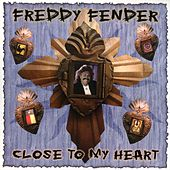Close To My Heart by Freddy Fender
