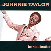 Funk Soul Brother by Johnnie Taylor
