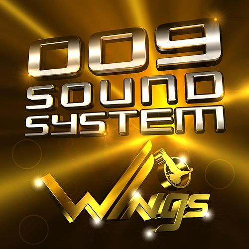 Wings by 009 Sound System