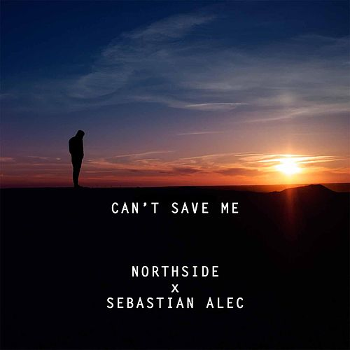 Can't Save Me by Northside