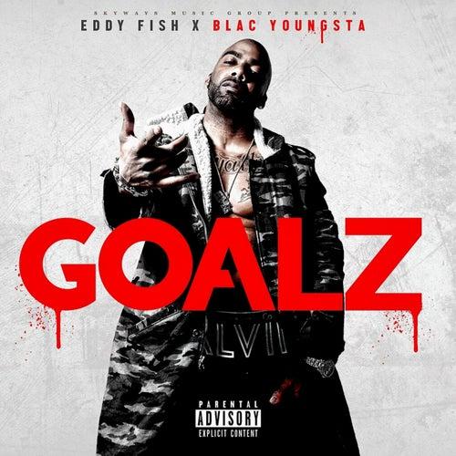 Goalz (feat. Blac Youngsta) by Eddy Fish