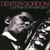 Our Man In Amsterdam by Dexter Gordon
