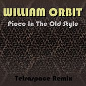 Piece In The Old Style (Tetraspace Remix) by William Orbit