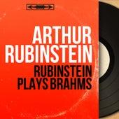 Rubinstein Plays Brahms (Mono Version) by Arthur Rubinstein
