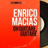 Oh guitare, guitare (Mono Version) de Enrico Macias