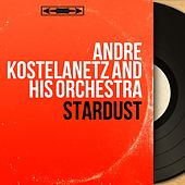 Stardust (Mono Version) de Andre Kostelanetz And His Orchestra