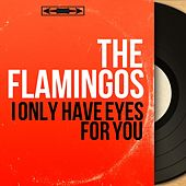 I Only Have Eyes for You (Mono Version) de The Flamingos