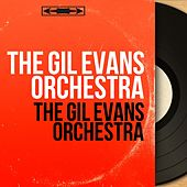 The Gil Evans Orchestra (Mono Version) de Gil Evans