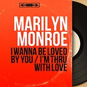 I Wanna Be Loved by You / I'm Thru with Love (Mono Version) von Marilyn Monroe