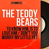 To Know Him, Is to Love Him / Don't You Worry My Little Pet (Mono Version) by The Teddy Bears