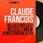 Belles ! Belles ! Belles ! / Moi je pense encore à toi (Mono Version) von Claude François