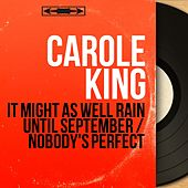 It Might as Well Rain Until September / Nobody's Perfect (Mono Version) by Carole King