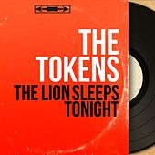 The Lion Sleeps Tonight (Mono Version) by The Tokens