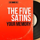 Your Memory (Mono Version) by The Five Satins