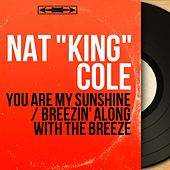 You Are My Sunshine / Breezin' Along with the Breeze (Mono Version) by Nat King Cole