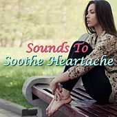 Sounds To Soothe Heartache di Various Artists