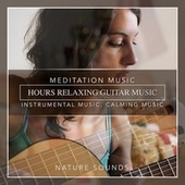 Hours Relaxing Guitar Music, Meditation Music, Instrumental Music, Calming Music, Soft Music by Nature Sounds (1)