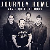 Ain't Quite a Truck by Journey Home