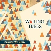 Change We Need de Wailing Trees