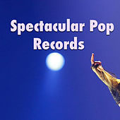 Spectacular Pop Records by Various Artists