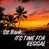 Sit Back... Its Time For Reggae by Various Artists