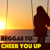 Reggae To Cheer You Up by Various Artists