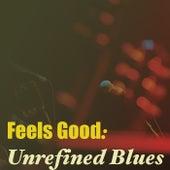 Feels Good: Unrefined Blues de Various Artists