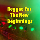 Reggae For The New Beginnings by Various Artists