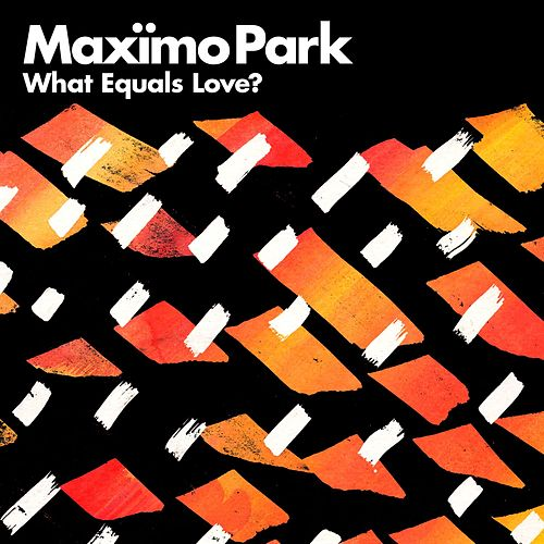 What Equals Love? by Maximo Park