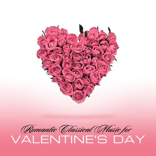 Romantic Classical Music for Valentine's Day by Various Artists