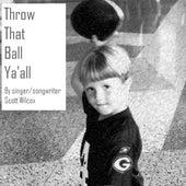 Throw That Ball Ya'all by Scott Wilcox